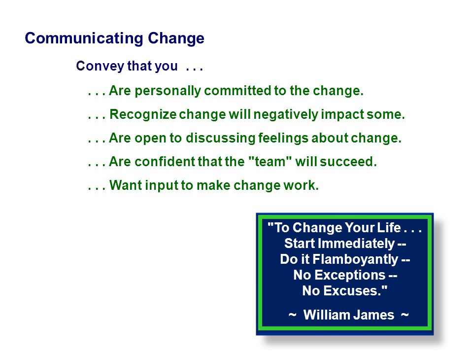 Communicating Change Convey that you . . . . . . Are personally committed to the change.