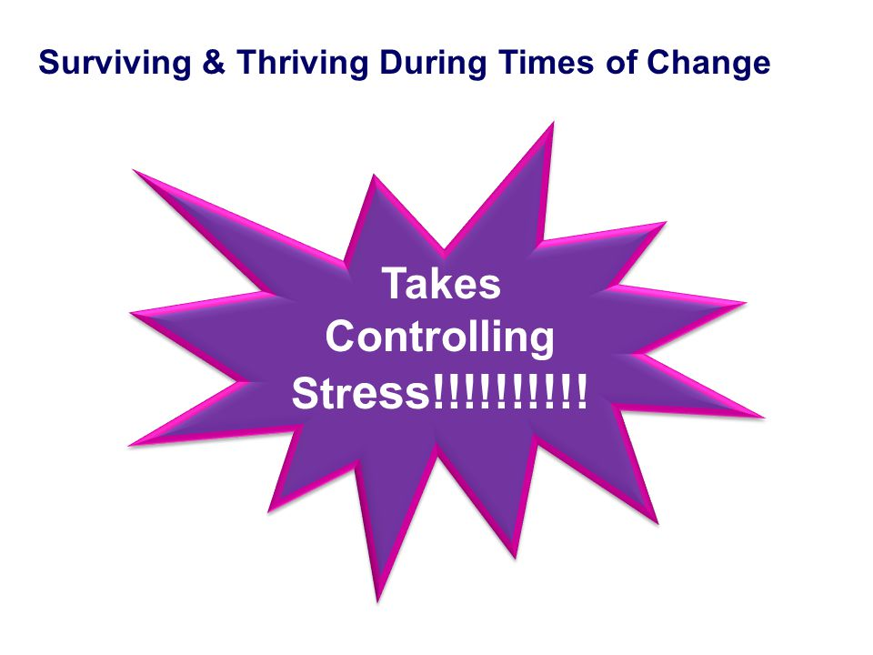 Surviving & Thriving During Times of Change