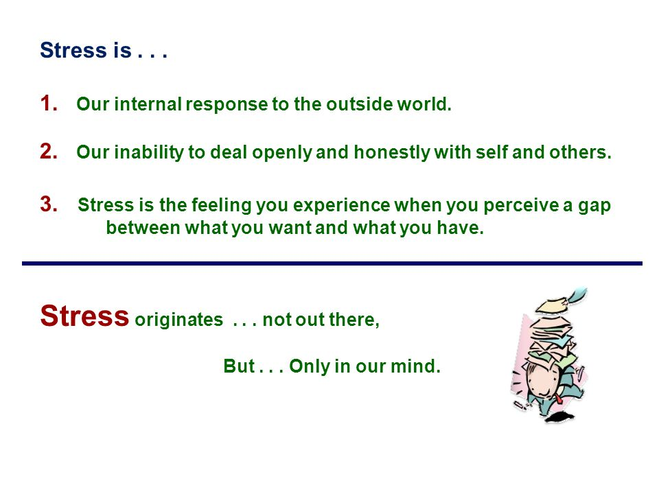 Stress originates . . . not out there,