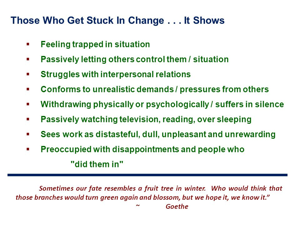 Those Who Get Stuck In Change . . . It Shows