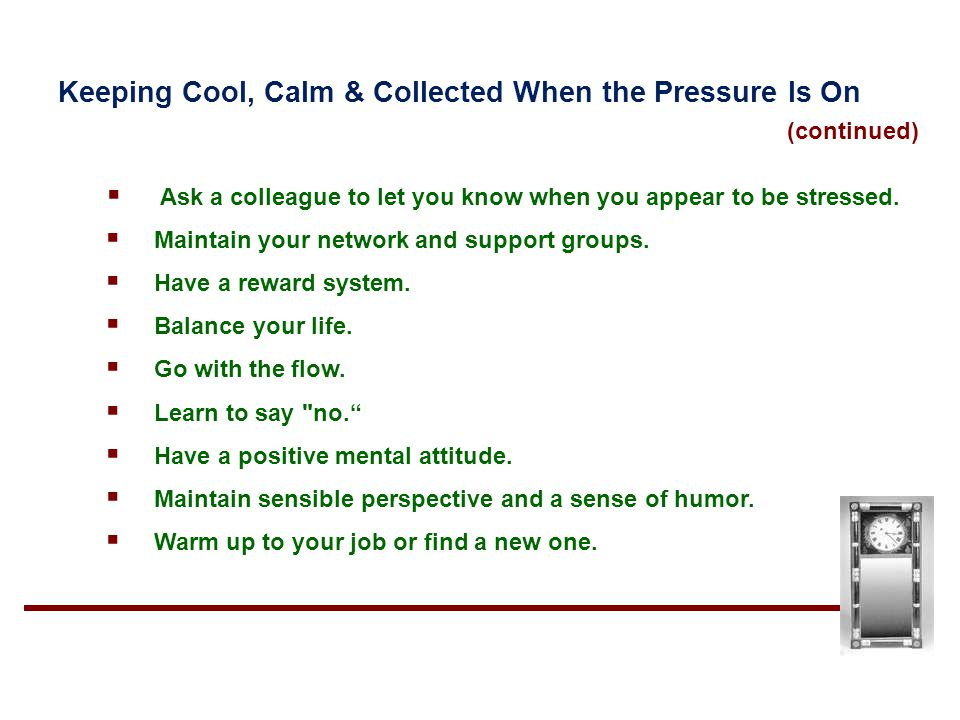 (continued) Keeping Cool, Calm & Collected When the Pressure Is On