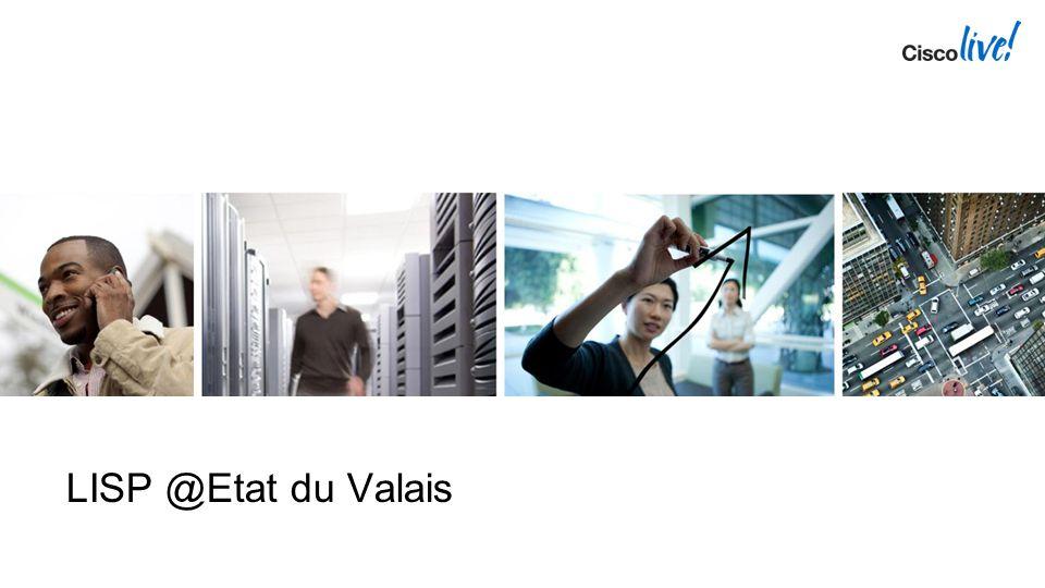 Cisco Live 2013 4/13/2017 LISP @Etat du Valais