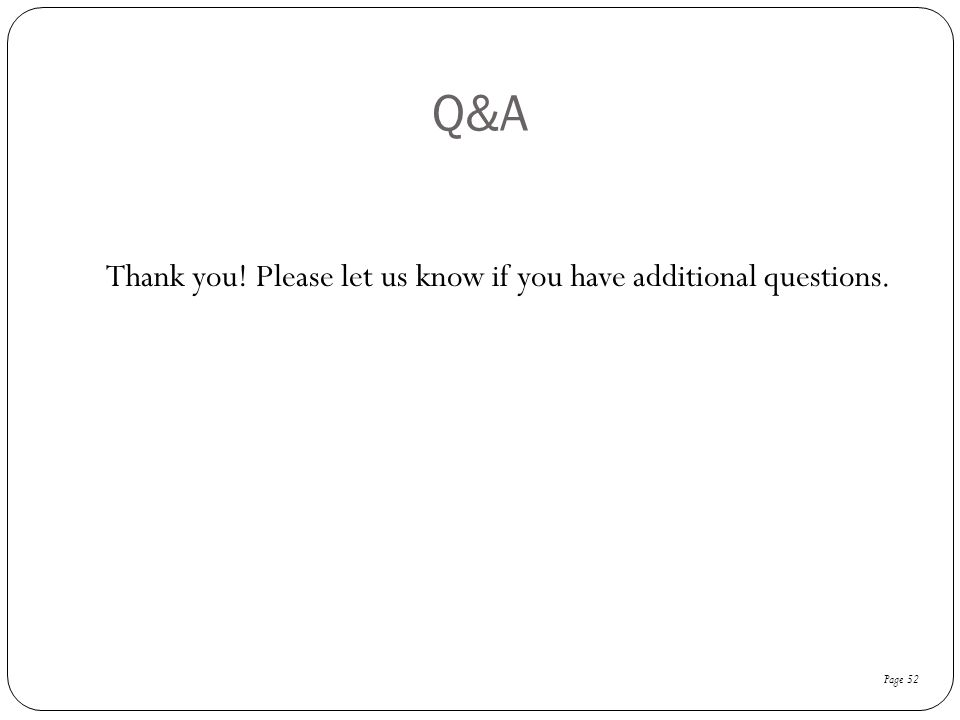 Q&A Thank you! Please let us know if you have additional questions.