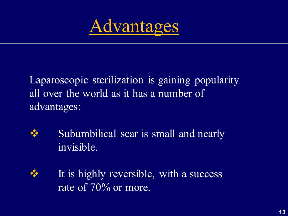 Advantages Laparoscopic sterilization is gaining popularity all over the world as it has a number of advantages: