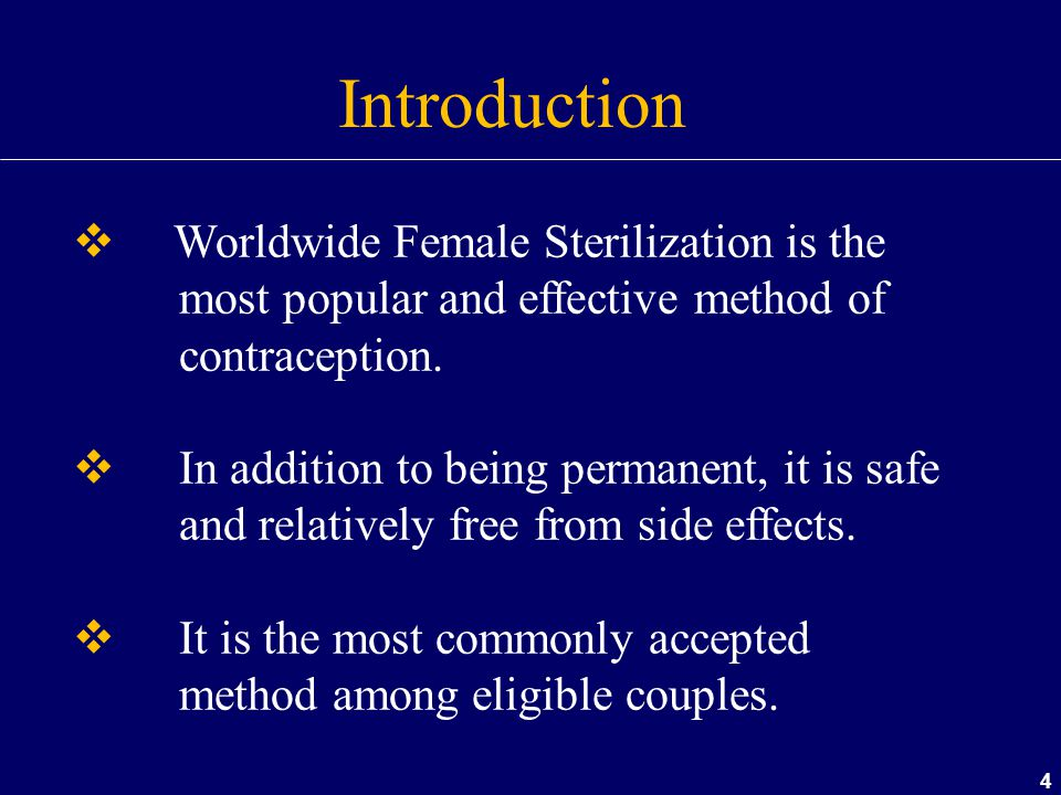 Introduction Worldwide Female Sterilization is the most popular and effective method of contraception.