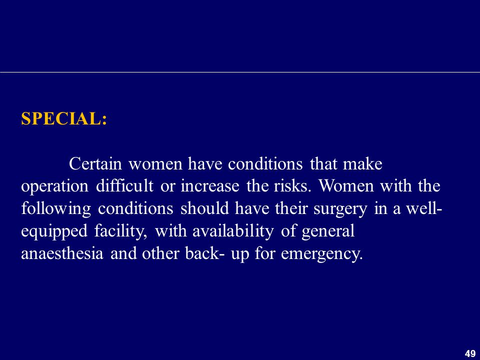 SPECIAL: Certain women have conditions that make operation difficult or increase the risks. Women with the.