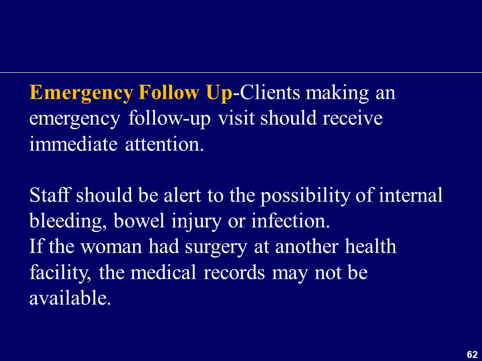 Emergency Follow Up-Clients making an emergency follow-up visit should receive immediate attention.