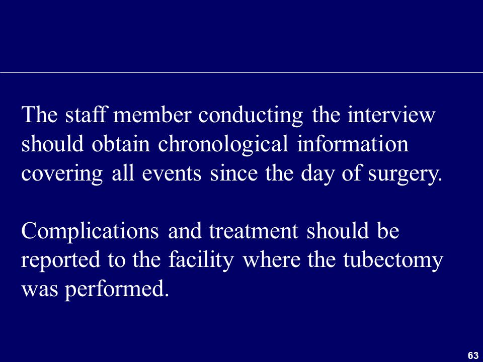 The staff member conducting the interview should obtain chronological information covering all events since the day of surgery.