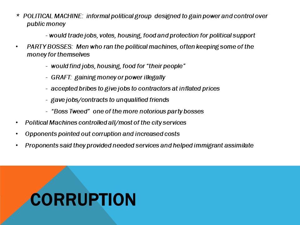 * POLITICAL MACHINE: informal political group designed to gain power and control over public money