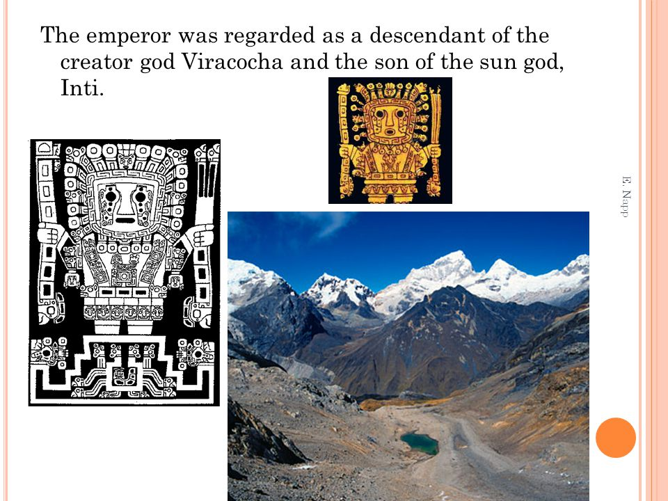 The emperor was regarded as a descendant of the creator god Viracocha and the son of the sun god, Inti.
