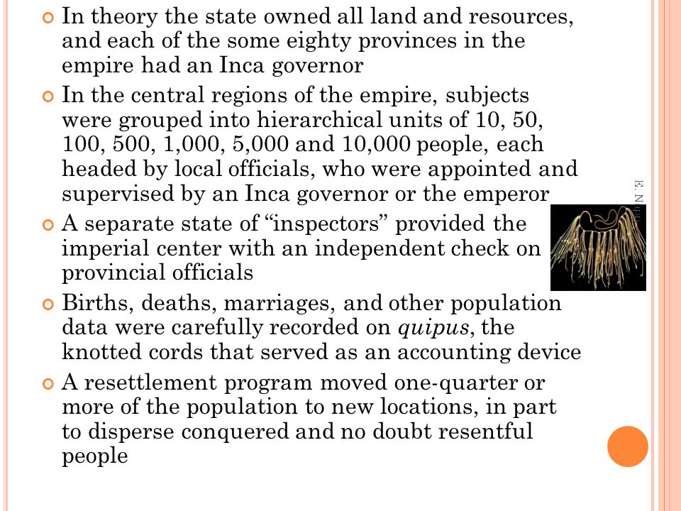 In theory the state owned all land and resources, and each of the some eighty provinces in the empire had an Inca governor