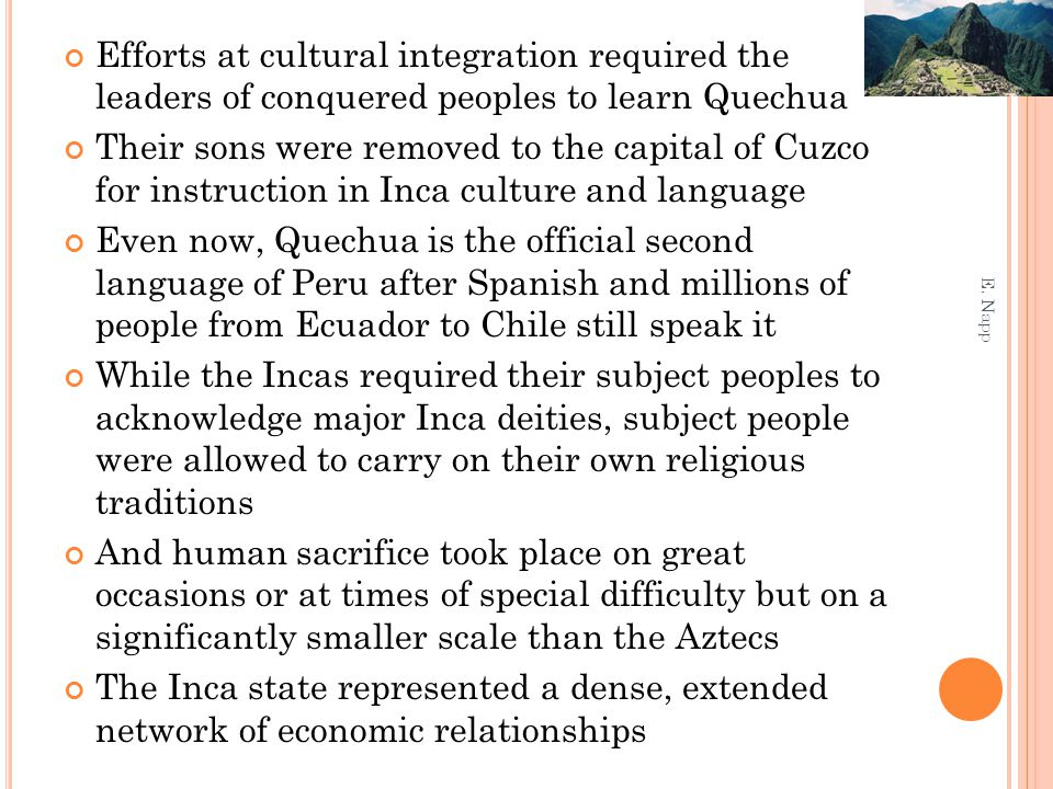 Efforts at cultural integration required the leaders of conquered peoples to learn Quechua