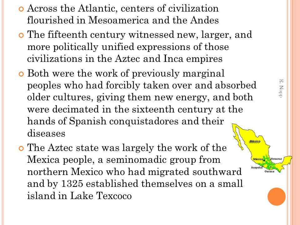 Across the Atlantic, centers of civilization flourished in Mesoamerica and the Andes