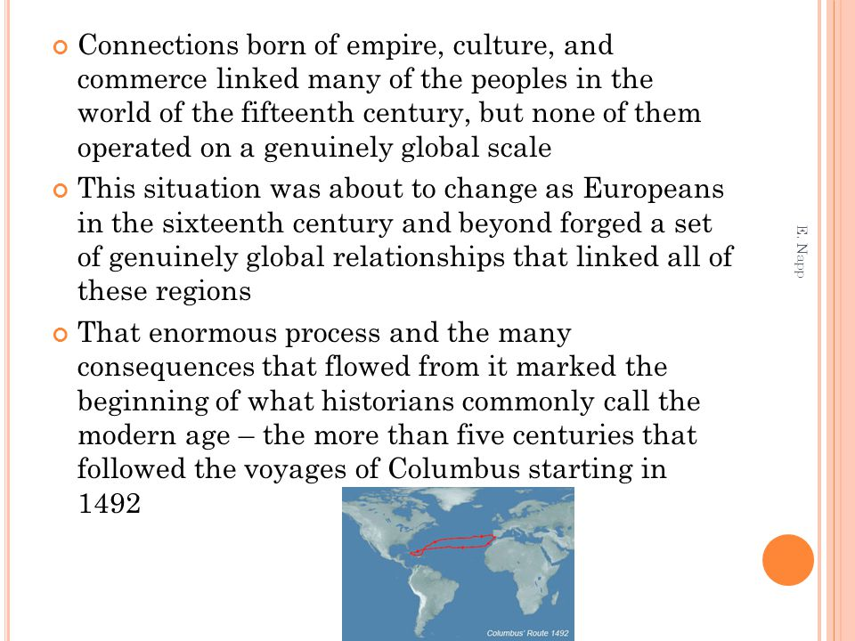 Connections born of empire, culture, and commerce linked many of the peoples in the world of the fifteenth century, but none of them operated on a genuinely global scale