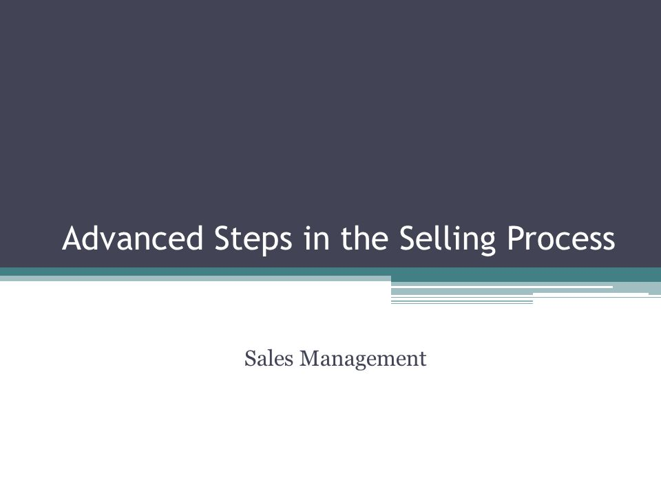 Advanced Steps in the Selling Process