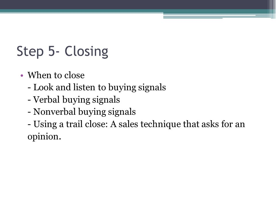 Step 5- Closing When to close - Look and listen to buying signals