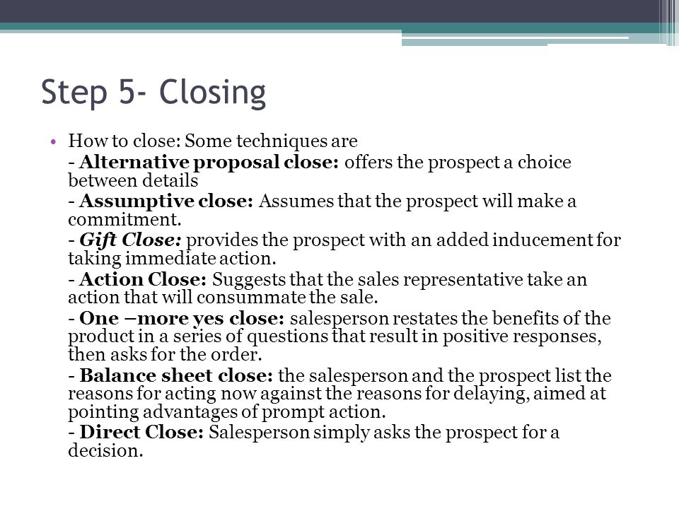 Step 5- Closing How to close: Some techniques are