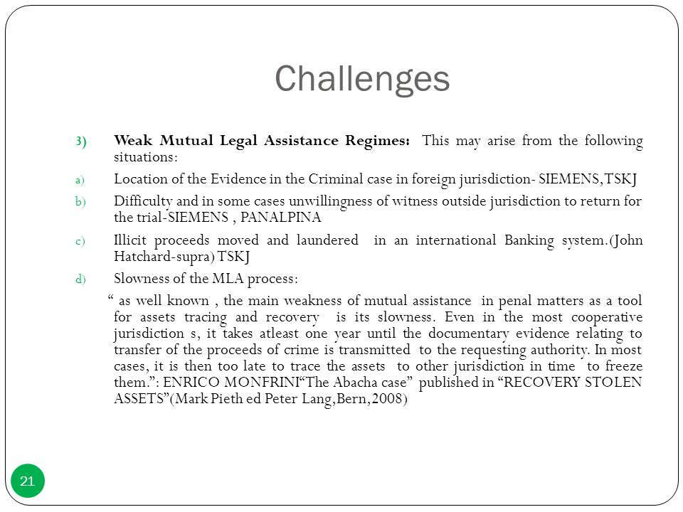 Challenges Weak Mutual Legal Assistance Regimes: This may arise from the following situations: