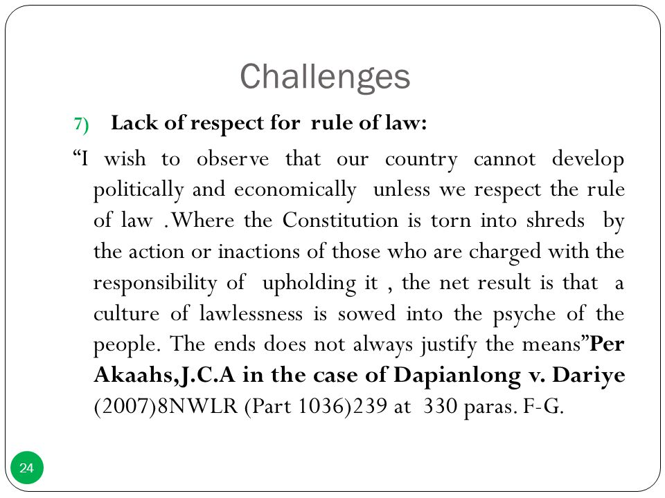 Challenges Lack of respect for rule of law: