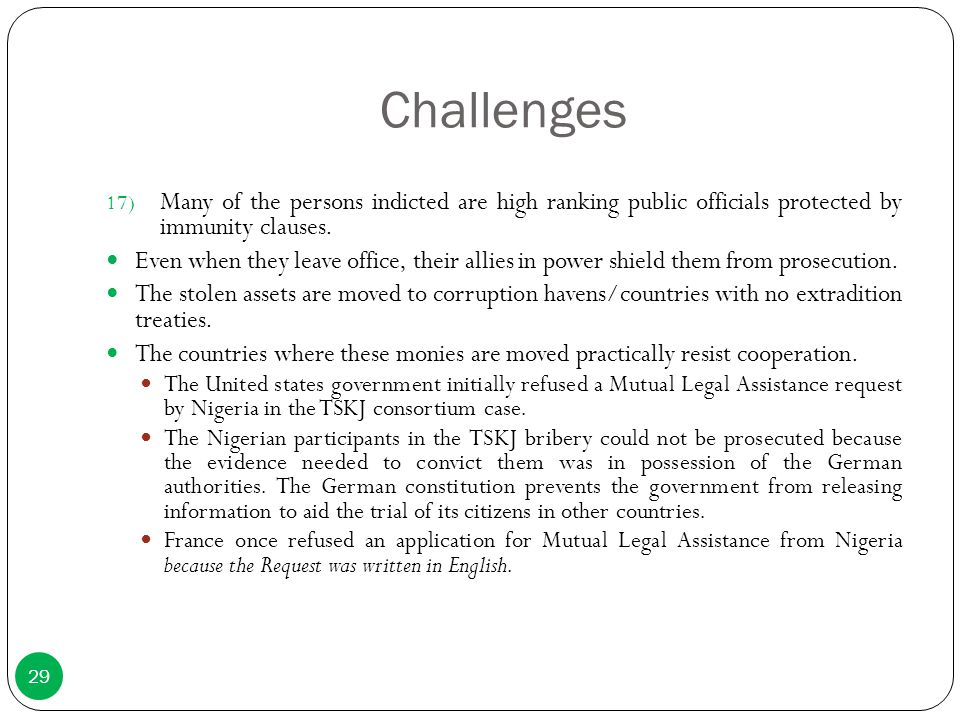 Challenges Many of the persons indicted are high ranking public officials protected by immunity clauses.