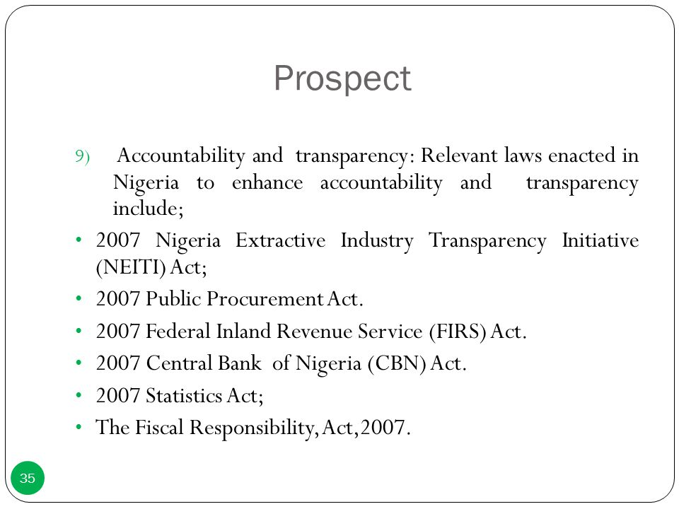 Prospect Accountability and transparency: Relevant laws enacted in Nigeria to enhance accountability and transparency include;