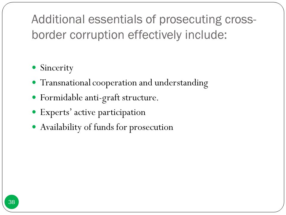 Additional essentials of prosecuting cross-border corruption effectively include: