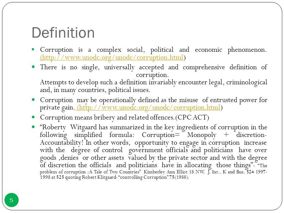 Definition Corruption is a complex social, political and economic phenomenon. (http://www.unodc.org/unodc/corruption.html)
