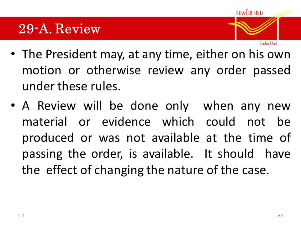 29-A. Review The President may, at any time, either on his own motion or otherwise review any order passed under these rules.