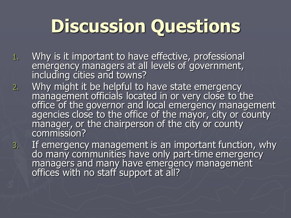 Discussion Questions Why is it important to have effective, professional emergency managers at all levels of government, including cities and towns