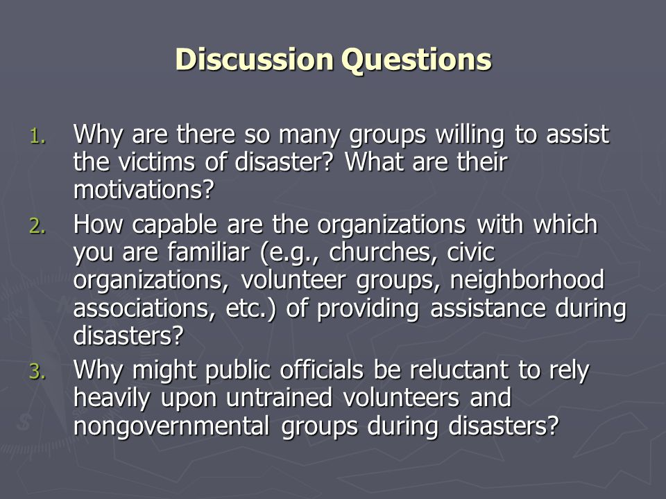 Discussion Questions Why are there so many groups willing to assist the victims of disaster What are their motivations