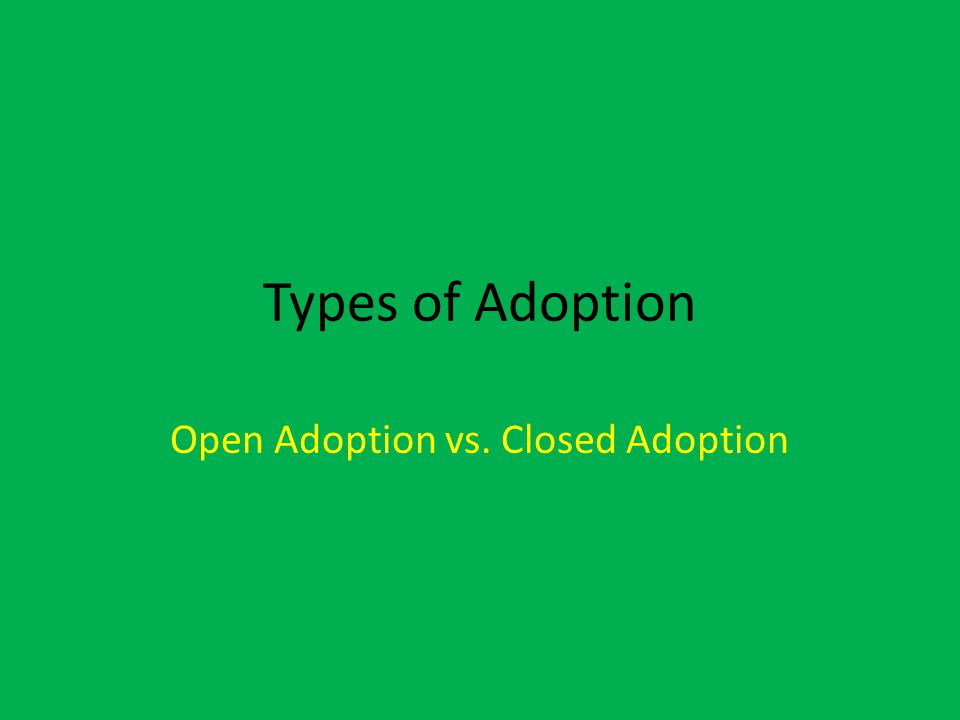 Open Adoption vs. Closed Adoption