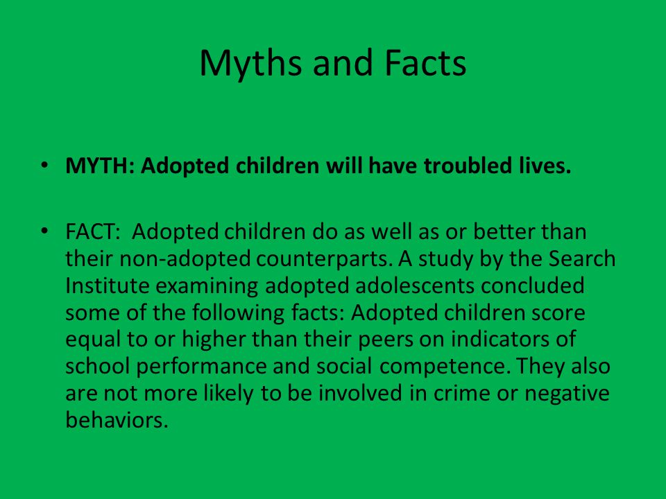 Myths and Facts MYTH: Adopted children will have troubled lives.