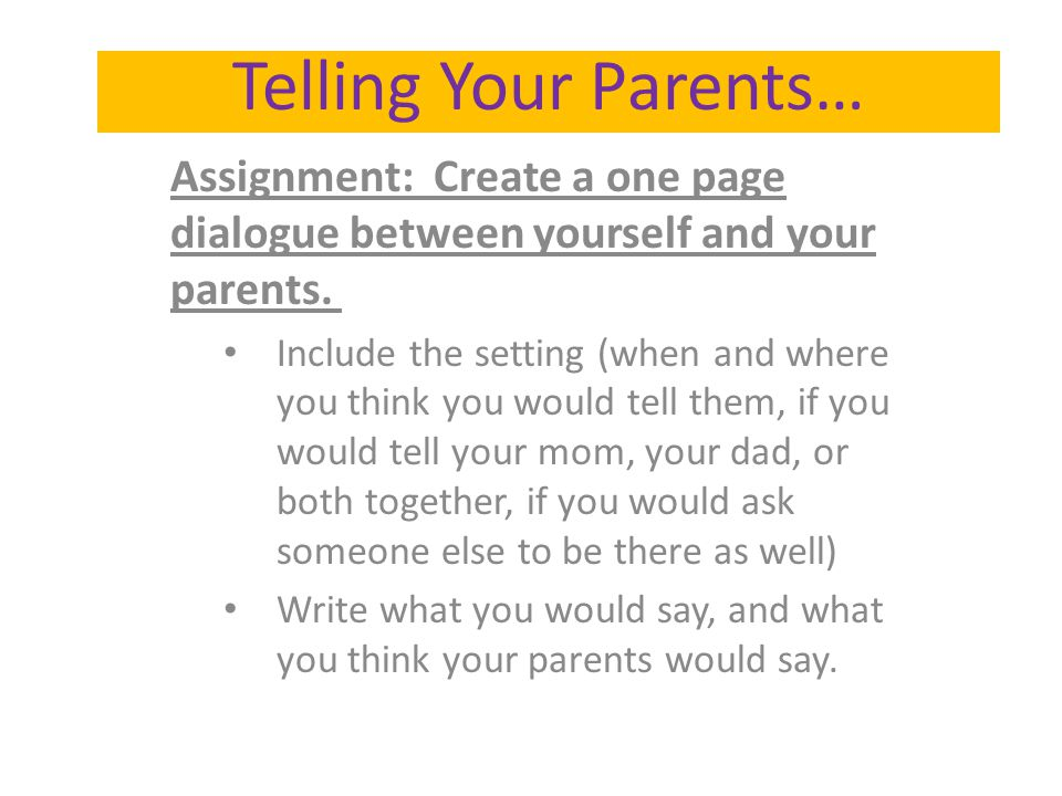 Telling Your Parents… Assignment: Create a one page dialogue between yourself and your parents.