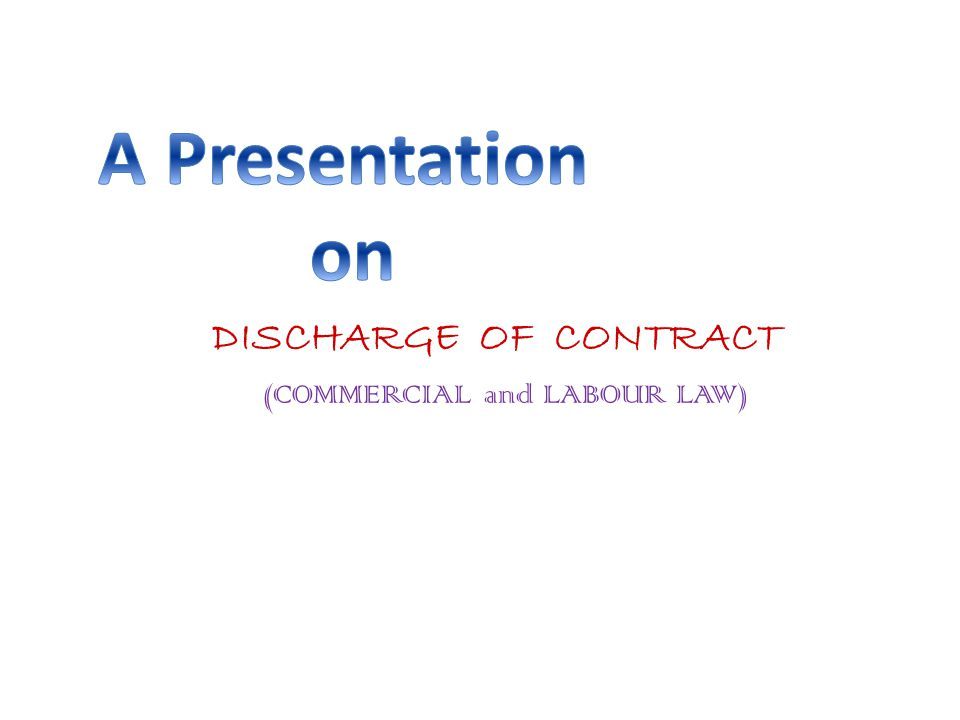 DISCHARGE OF CONTRACT (COMMERCIAL and LABOUR LAW)