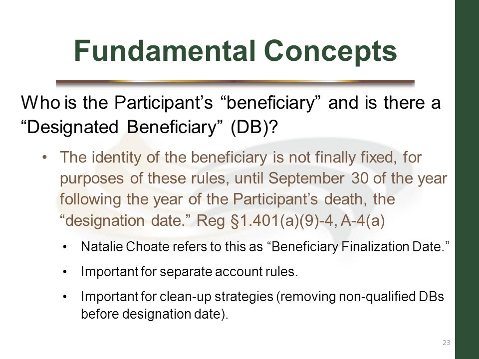 Fundamental Concepts Who is the Participant's beneficiary and is there a Designated Beneficiary (DB)