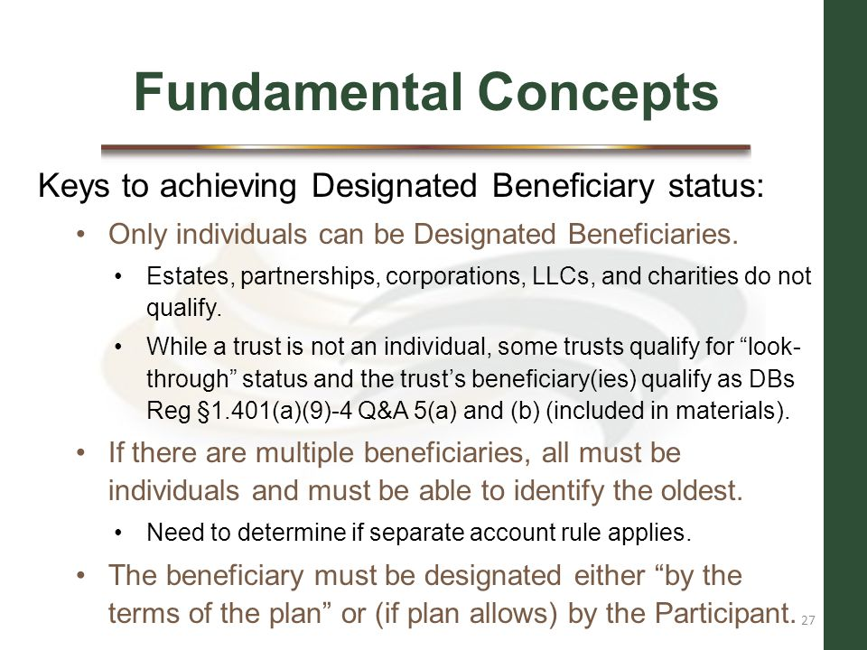 Fundamental Concepts Keys to achieving Designated Beneficiary status: