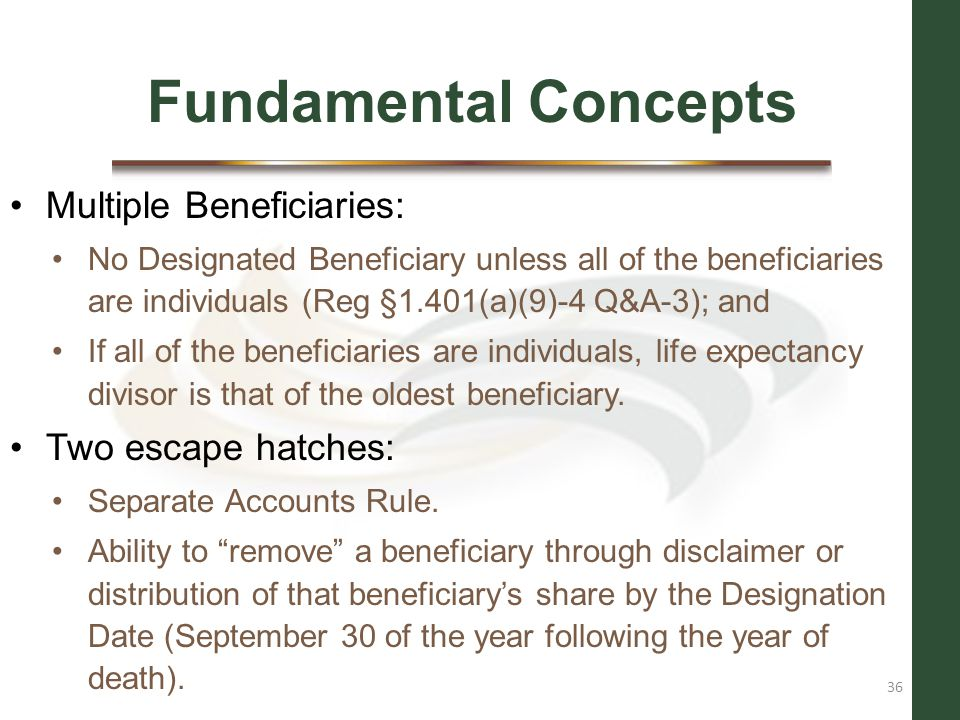 Fundamental Concepts Multiple Beneficiaries: Two escape hatches: