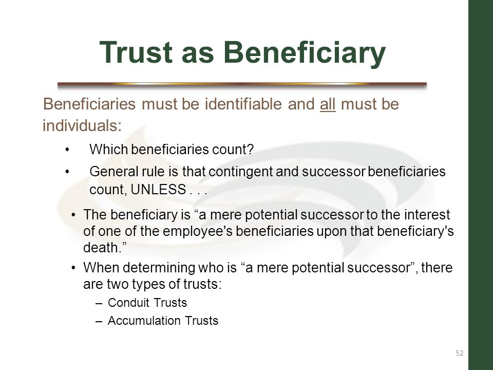 Trust as Beneficiary Beneficiaries must be identifiable and all must be individuals: Which beneficiaries count