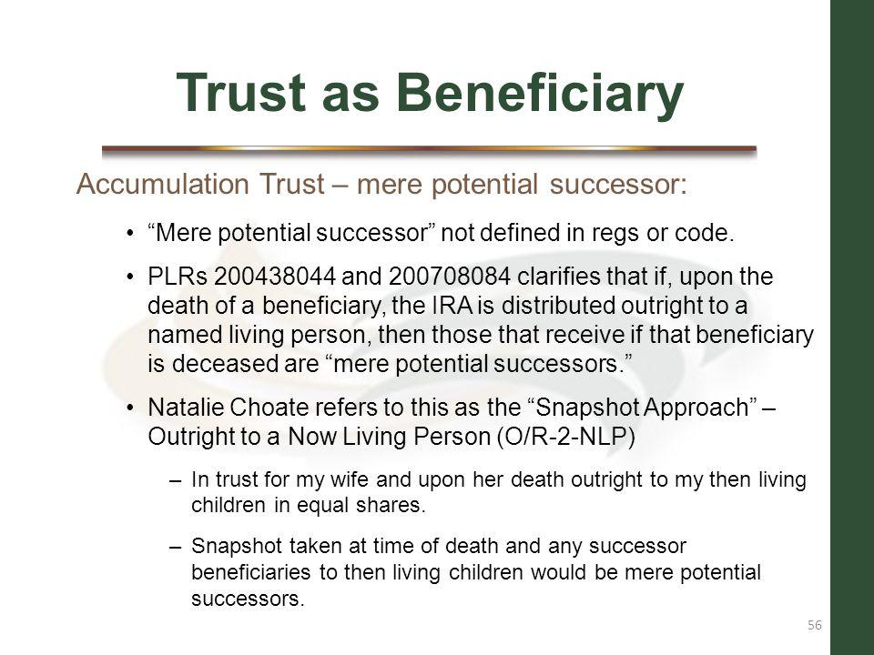 Trust as Beneficiary Accumulation Trust – mere potential successor: