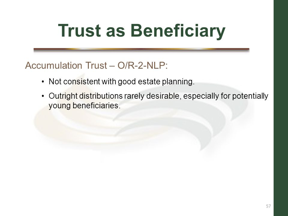 Trust as Beneficiary Accumulation Trust – O/R-2-NLP: