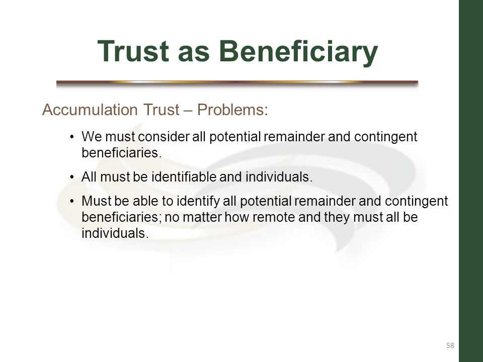 Trust as Beneficiary Accumulation Trust – Problems: