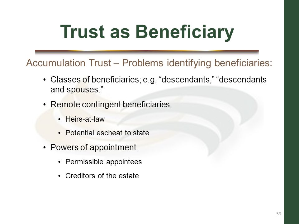 Trust as Beneficiary Accumulation Trust – Problems identifying beneficiaries: