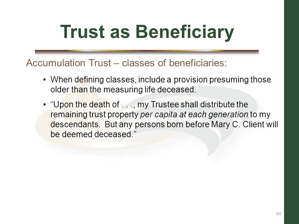 Trust as Beneficiary Accumulation Trust – classes of beneficiaries: