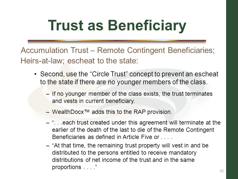 Trust as Beneficiary Accumulation Trust – Remote Contingent Beneficiaries; Heirs-at-law; escheat to the state: