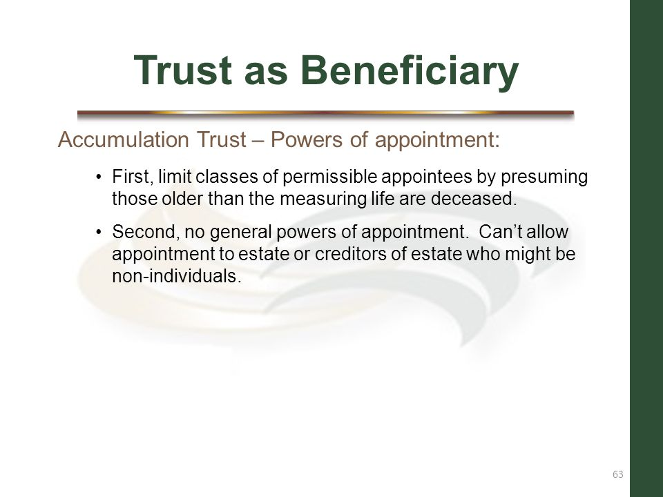 Trust as Beneficiary Accumulation Trust – Powers of appointment: