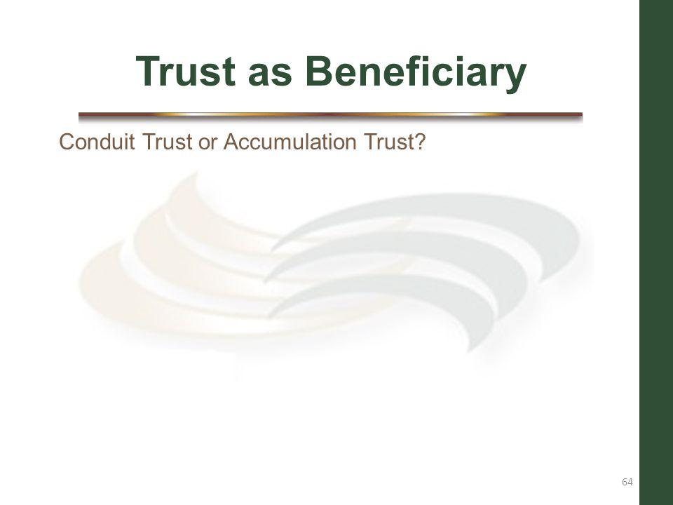 Trust as Beneficiary Conduit Trust or Accumulation Trust