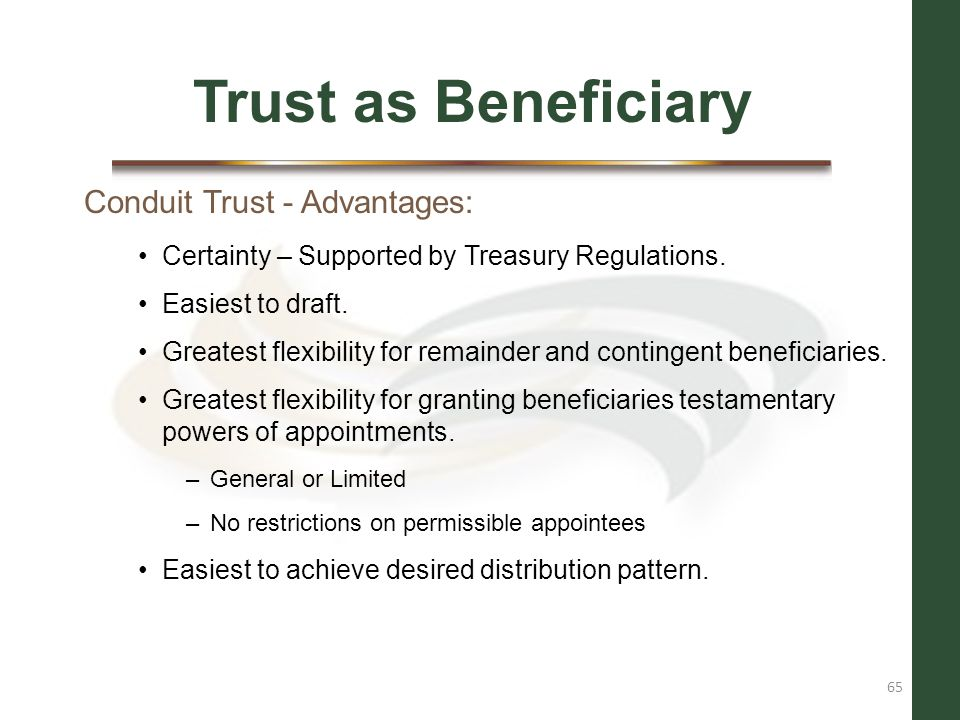 Trust as Beneficiary Conduit Trust - Advantages: