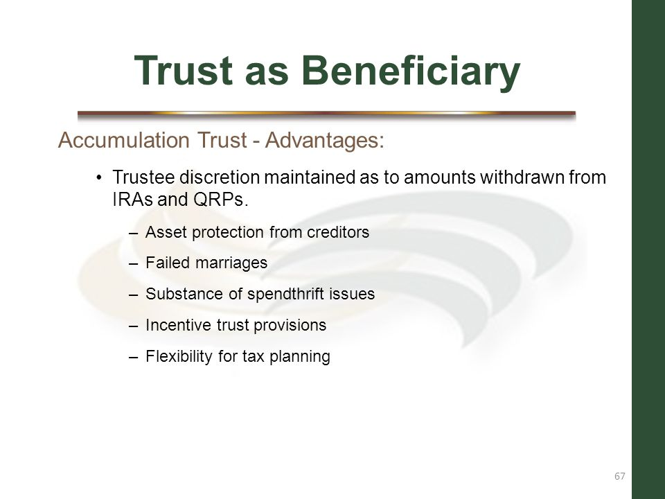 Trust as Beneficiary Accumulation Trust - Advantages: