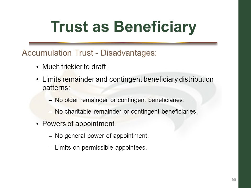 Trust as Beneficiary Accumulation Trust - Disadvantages: