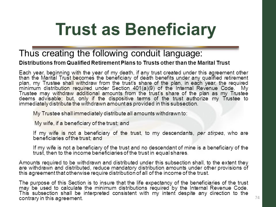 Trust as Beneficiary Thus creating the following conduit language: